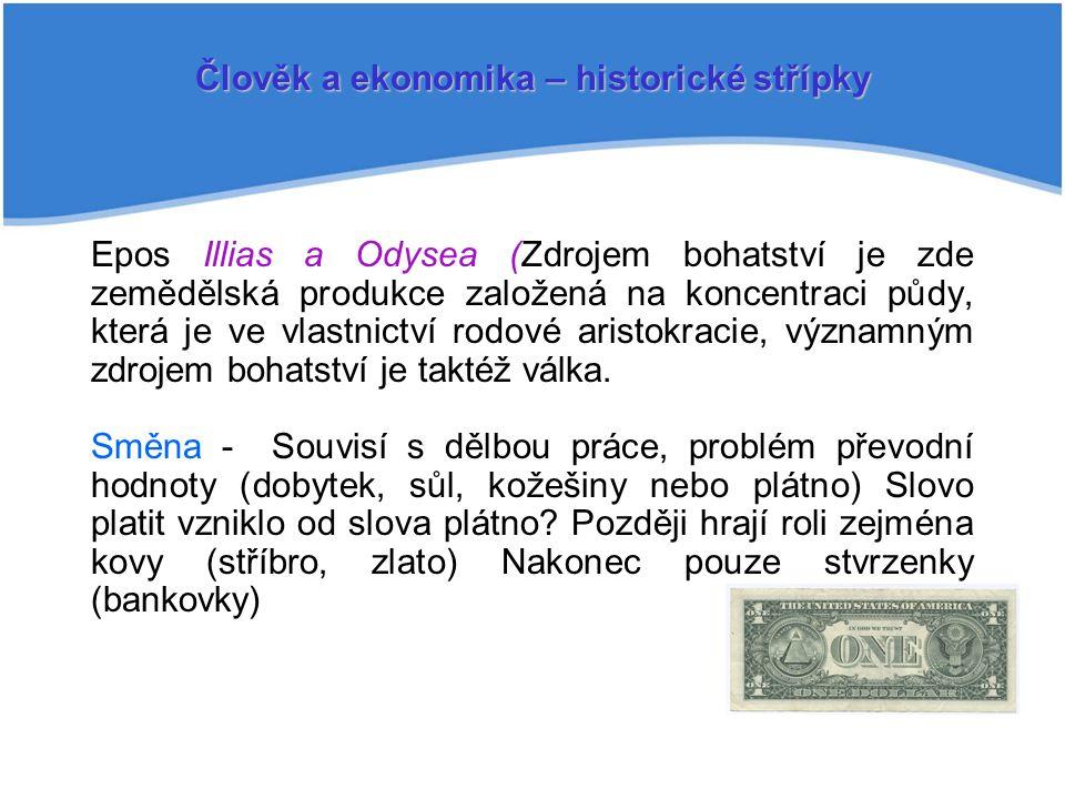 Epos Illias a Odysea (Zdrojem bohatství je zde zemědělská produkce založená na koncentraci půdy, která je ve vlastnictví rodové aristokracie, významný