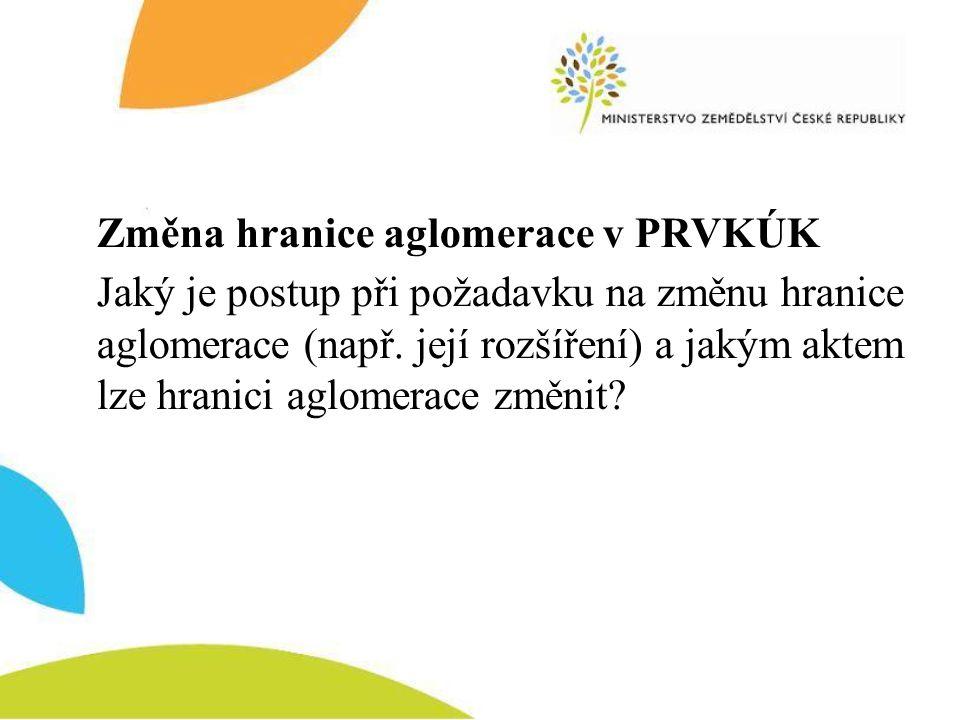 Změna hranice aglomerace v PRVKÚK Jaký je postup při požadavku na změnu hranice aglomerace (např.
