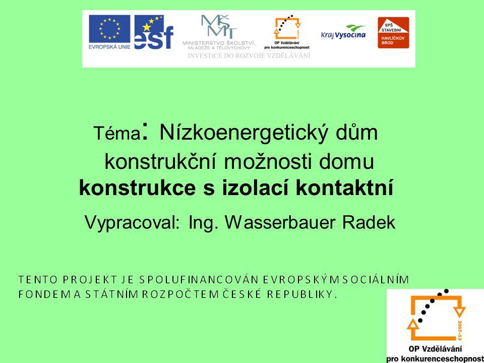 Téma : Nízkoenergetický dům konstrukční možnosti domu konstrukce s izolací kontaktní Vypracoval: Ing. Wasserbauer Radek