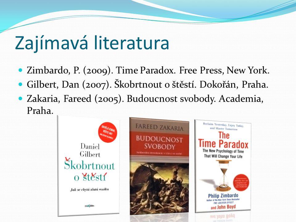 Zajímavá literatura Zimbardo, P. (2009). Time Paradox. Free Press, New York. Gilbert, Dan (2007). Škobrtnout o štěstí. Dokořán, Praha. Zakaria, Fareed