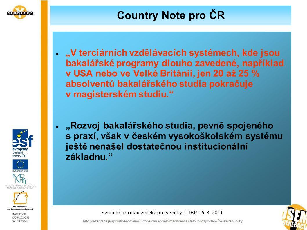 """Country Note pro ČR """"V terciárních vzdělávacích systémech, kde jsou bakalářské programy dlouho zavedené, například v USA nebo ve Velké Británii, jen 20 až 25 % absolventů bakalářského studia pokračuje v magisterském studiu. """"Rozvoj bakalářského studia, pevně spojeného s praxí, však v českém vysokoškolském systému ještě nenašel dostatečnou institucionální základnu. Seminář pro akademické pracovníky, UJEP, 16."""