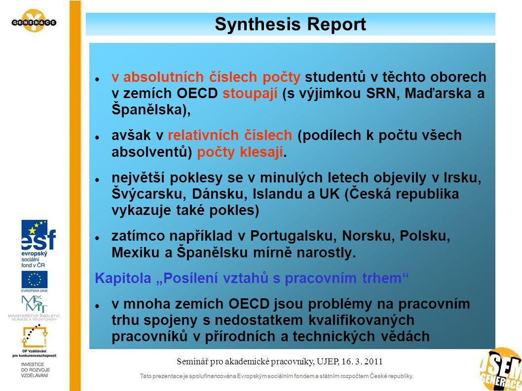Synthesis Report v absolutních číslech počty studentů v těchto oborech v zemích OECD stoupají (s výjimkou SRN, Maďarska a Španělska), avšak v relativních číslech (podílech k počtu všech absolventů) počty klesají.