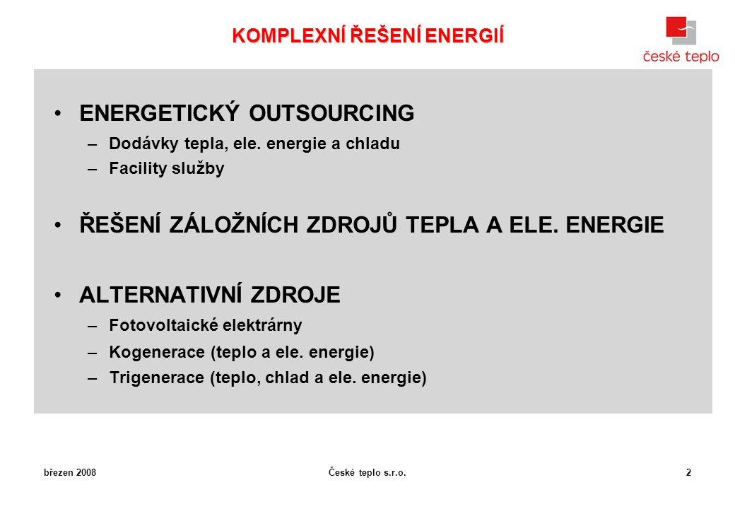 České teplo s.r.o. KOMPLEXNÍ ŘEŠENÍ ENERGIÍ ENERGETICKÝ OUTSOURCING –Dodávky tepla, ele. energie a chladu –Facility služby ŘEŠENÍ ZÁLOŽNÍCH ZDROJŮ TEP