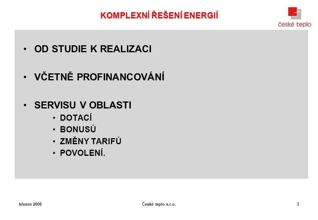 České teplo s.r.o. OD STUDIE K REALIZACI VČETNĚ PROFINANCOVÁNÍ SERVISU V OBLASTI DOTACÍ BONUSŮ ZMĚNY TARIFŮ POVOLENÍ. březen 20083 KOMPLEXNÍ ŘEŠENÍ EN