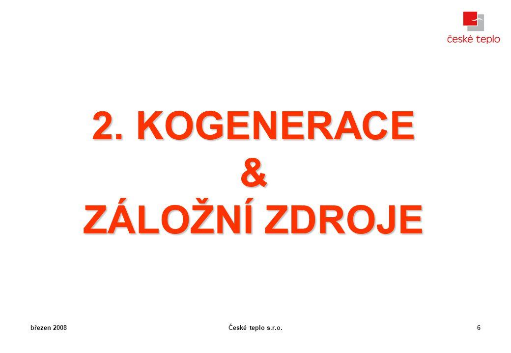 České teplo s.r.o.březen 20086 2. KOGENERACE & ZÁLOŽNÍ ZDROJE