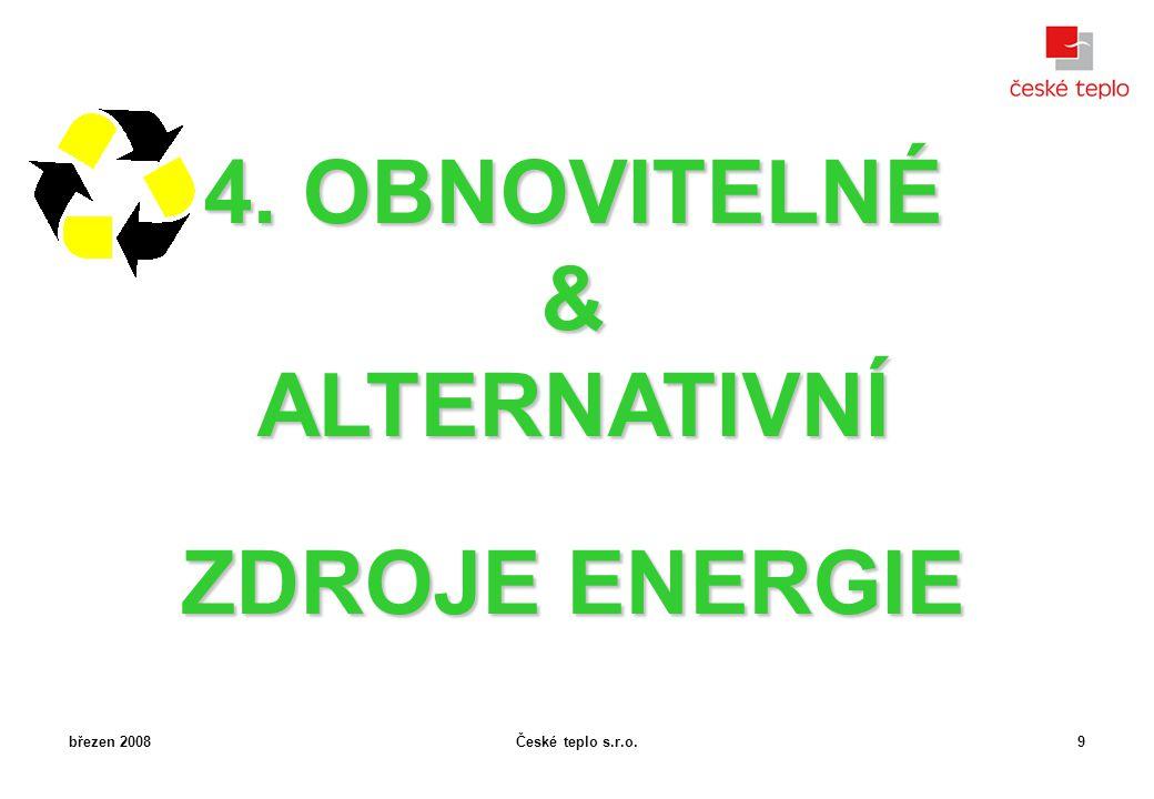 České teplo s.r.o.březen 20089 4. OBNOVITELNÉ &ALTERNATIVNÍ ZDROJE ENERGIE
