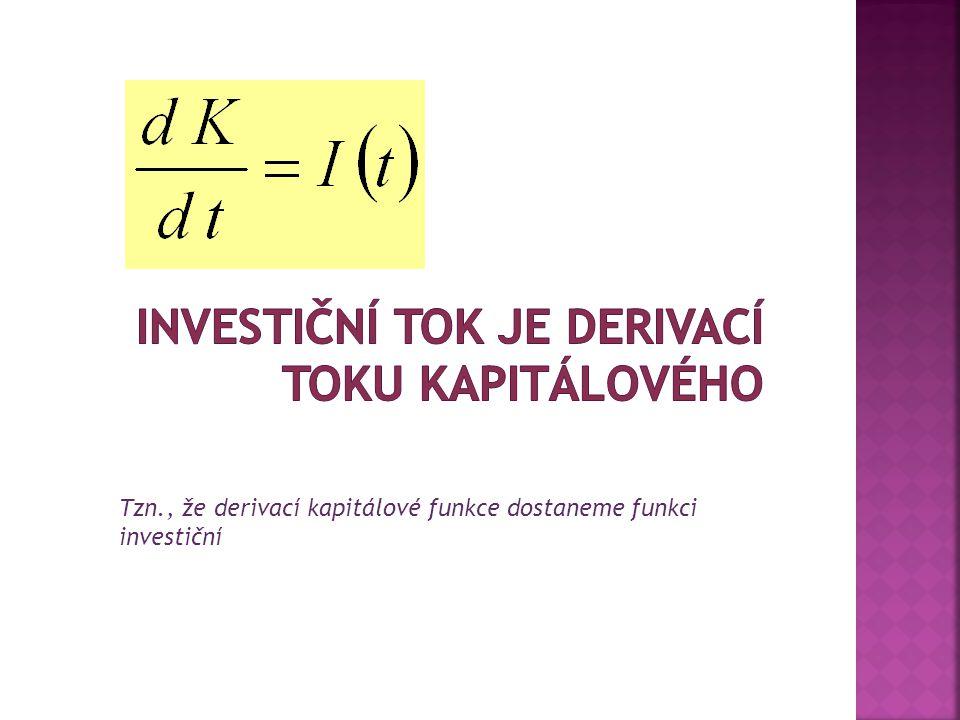 Tzn., že derivací kapitálové funkce dostaneme funkci investiční