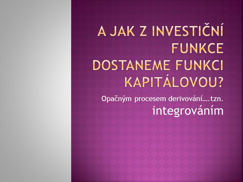 Opačným procesem derivování….tzn. integrováním