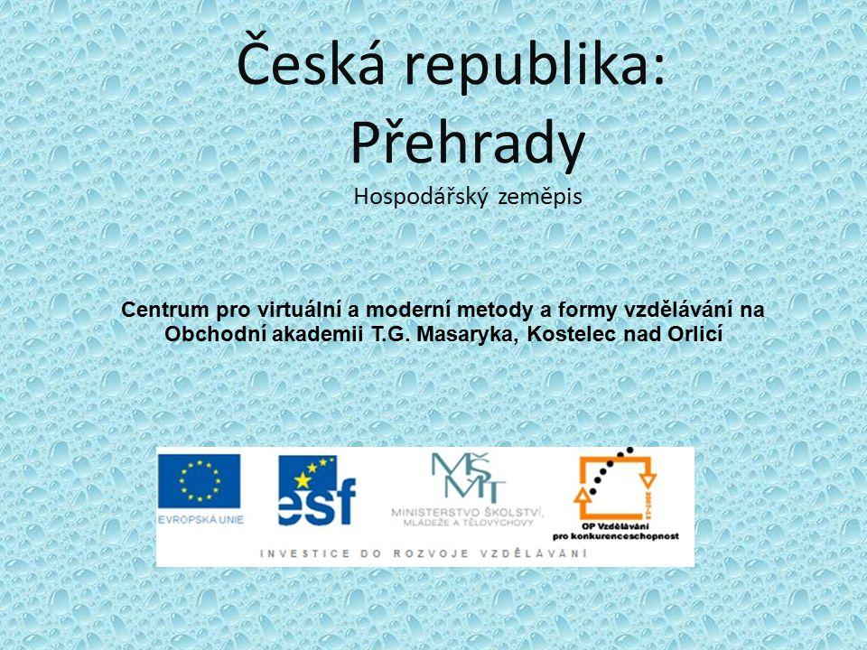 Česká republika: Přehrady Hospodářský zeměpis Centrum pro virtuální a moderní metody a formy vzdělávání na Obchodní akademii T.G. Masaryka, Kostelec n