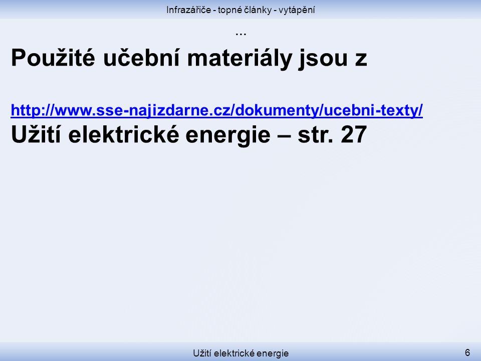 Infrazářiče - topné články - vytápění Užití elektrické energie 6 Použité učební materiály jsou z http://www.sse-najizdarne.cz/dokumenty/ucebni-texty/ Užití elektrické energie – str.