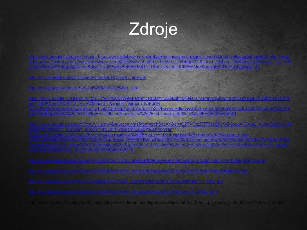 Zdroje ● http://www.google.cz/imgres?imgurl=http://www.aldebaran.cz/astrofyzika/sunsystem/images/slunce/slunce_velke.jpg&imgrefurl=http://www. aldebar