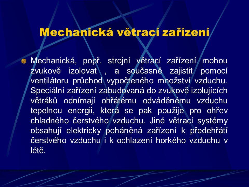 Mechanická větrací zařízení Mechanická větrací zařízení jsou ventilátory poháněné elektromotorem, zabudované v polodrážce pro sklo, mezi okenním rámem
