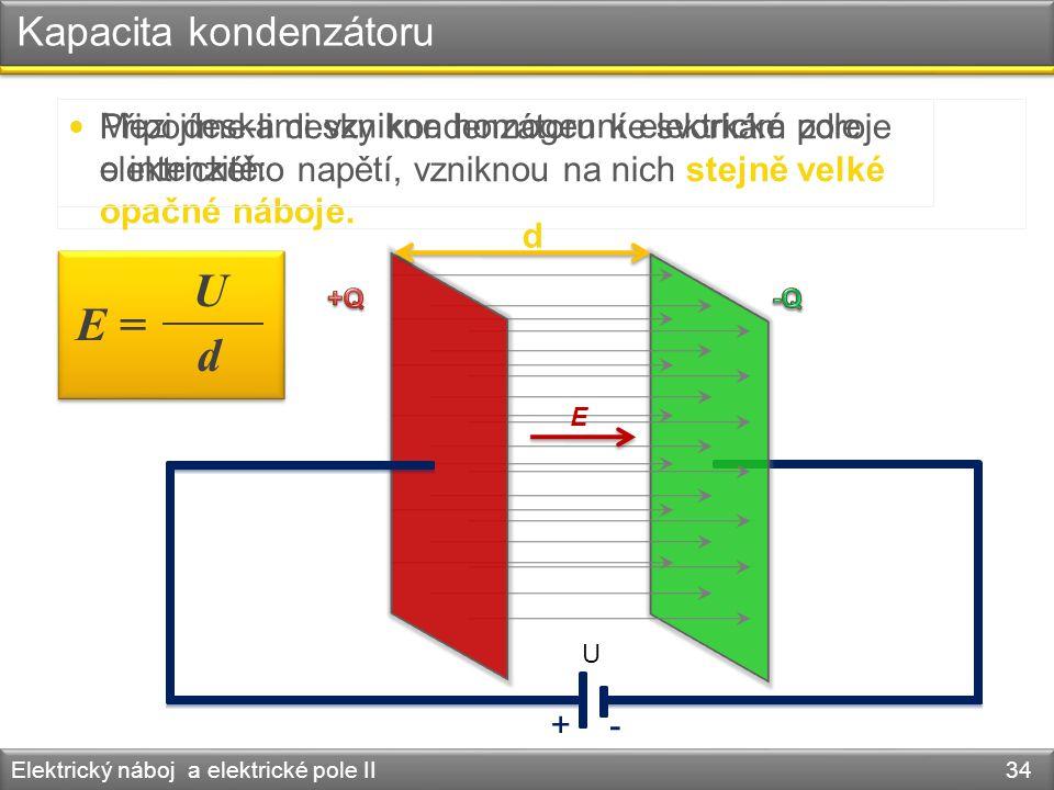 Kapacita kondenzátoru Elektrický náboj a elektrické pole II 34 Připojíme-li desky kondenzátoru ke svorkám zdroje elektrického napětí, vzniknou na nich