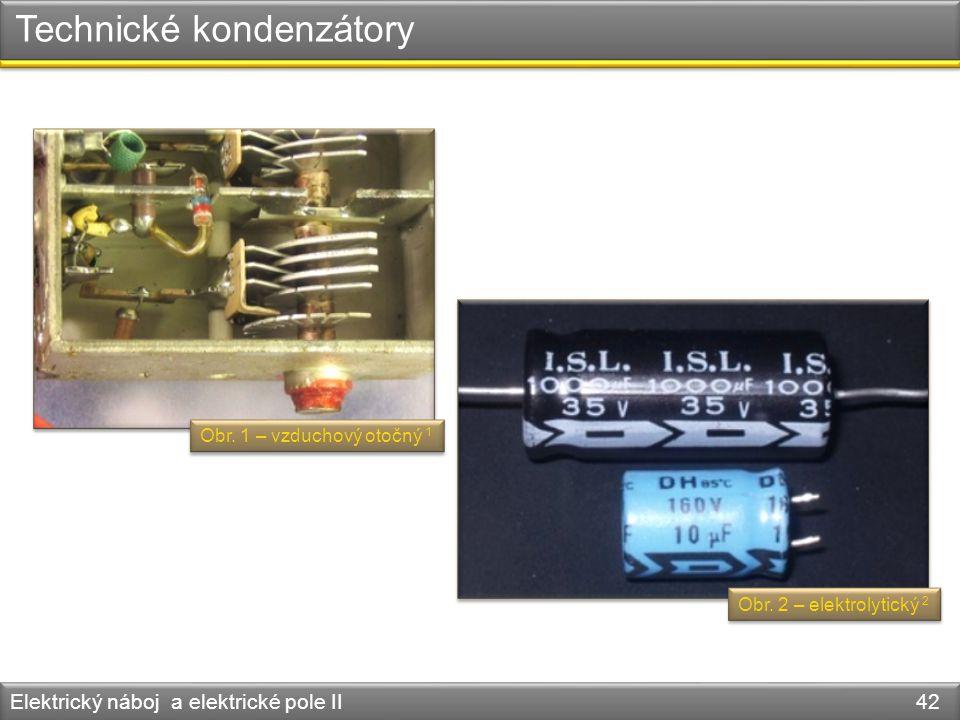 Technické kondenzátory Elektrický náboj a elektrické pole II 42 Obr. 1 – vzduchový otočný 1 Obr. 2 – elektrolytický 2
