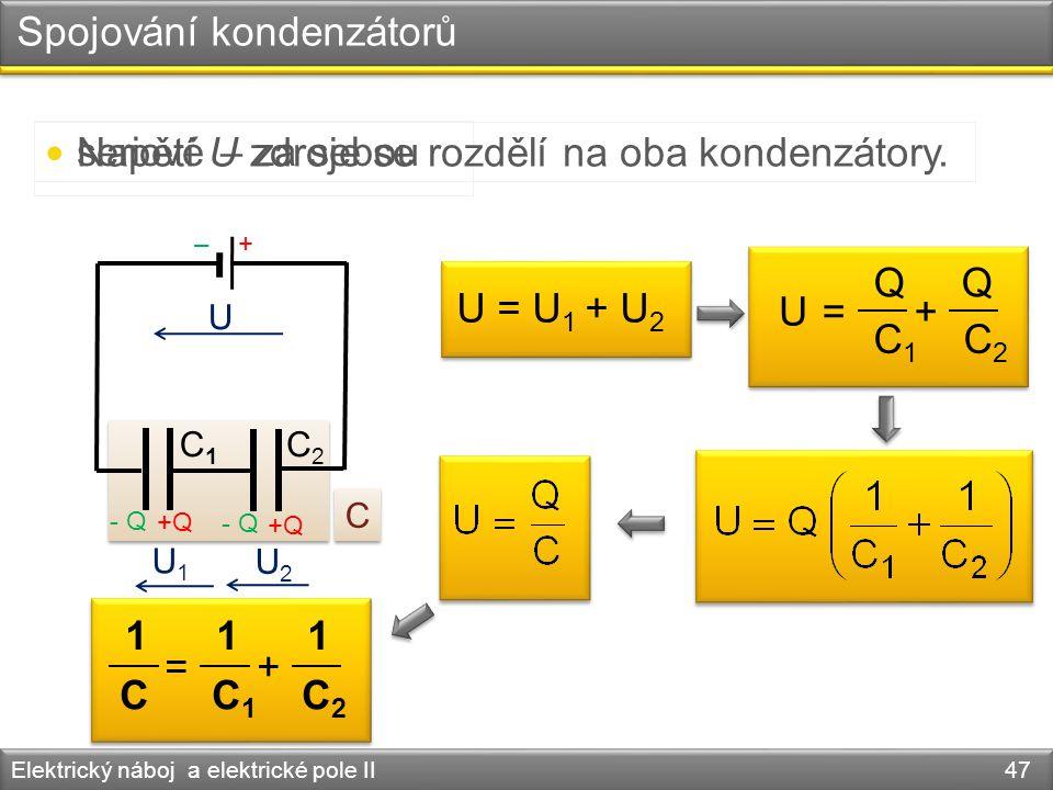 Spojování kondenzátorů Elektrický náboj a elektrické pole II 47 seriové – za sebou – + C1C1 C2C2 - Q +Q C C Napětí U zdroje se rozdělí na oba kondenzá