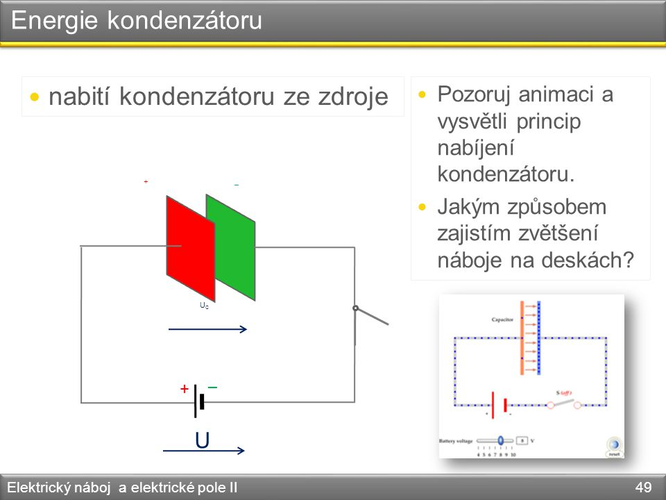 Energie kondenzátoru Elektrický náboj a elektrické pole II 49 + – – + U UCUC nabití kondenzátoru ze zdroje Pozoruj animaci a vysvětli princip nabíjení