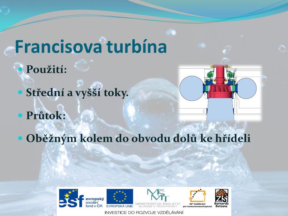 Francisova turbína Použití: Střední a vyšší toky. Průtok: Oběžným kolem do obvodu dolů ke hřídeli