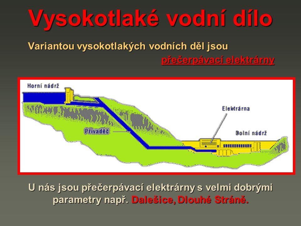 Vysokotlaké vodní dílo Variantou vysokotlakých vodních děl jsou přečerpávací elektrárny U nás jsou přečerpávací elektrárny s velmi dobrými parametry např.
