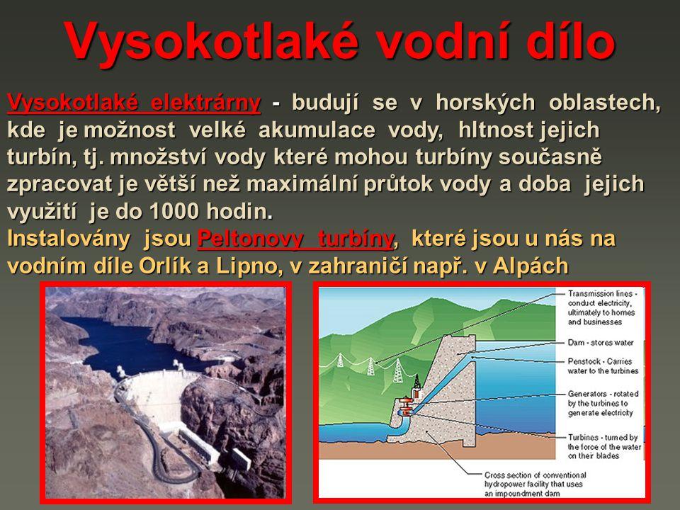 Vysokotlaké vodní dílo Vysokotlaké elektrárny - budují se v horských oblastech, kde je možnost velké akumulace vody, hltnost jejich turbín, tj.