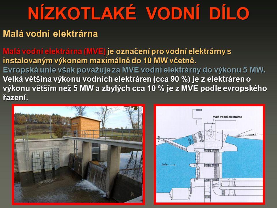 NÍZKOTLAKÉ VODNÍ DÍLO Malá vodní elektrárna Malá vodní elektrárna (MVE) je označení pro vodní elektrárny s instalovaným výkonem maximálně do 10 MW vče