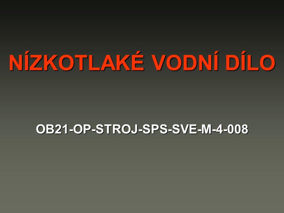 NÍZKOTLAKÉ VODNÍ DÍLO OB21-OP-STROJ-SPS-SVE-M-4-008