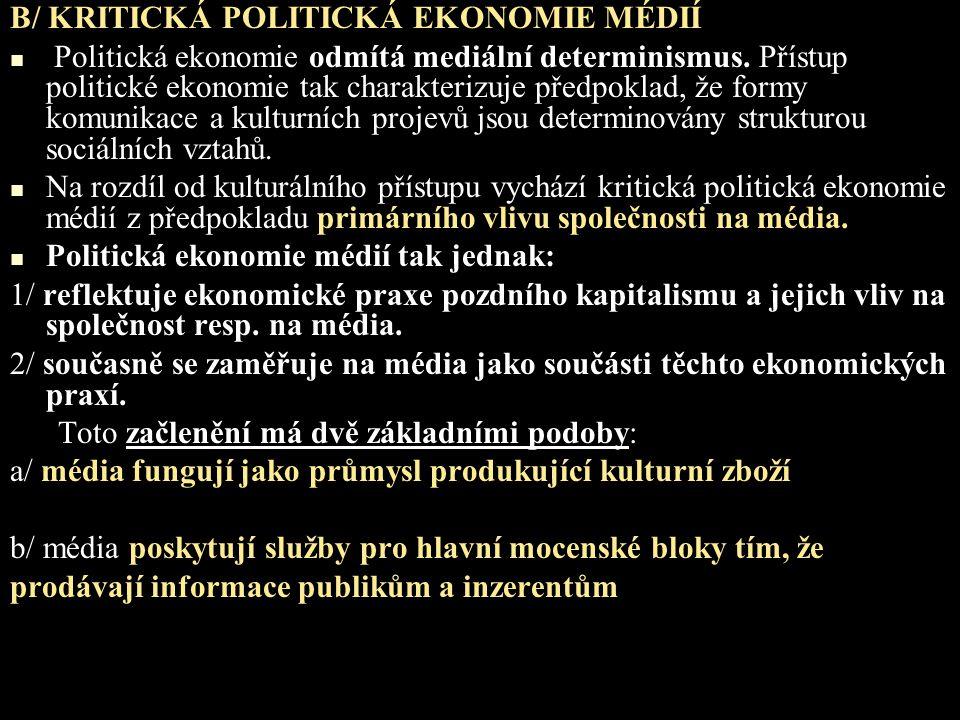 B/ KRITICKÁ POLITICKÁ EKONOMIE MÉDIÍ Politická ekonomie odmítá mediální determinismus. Přístup politické ekonomie tak charakterizuje předpoklad, že fo