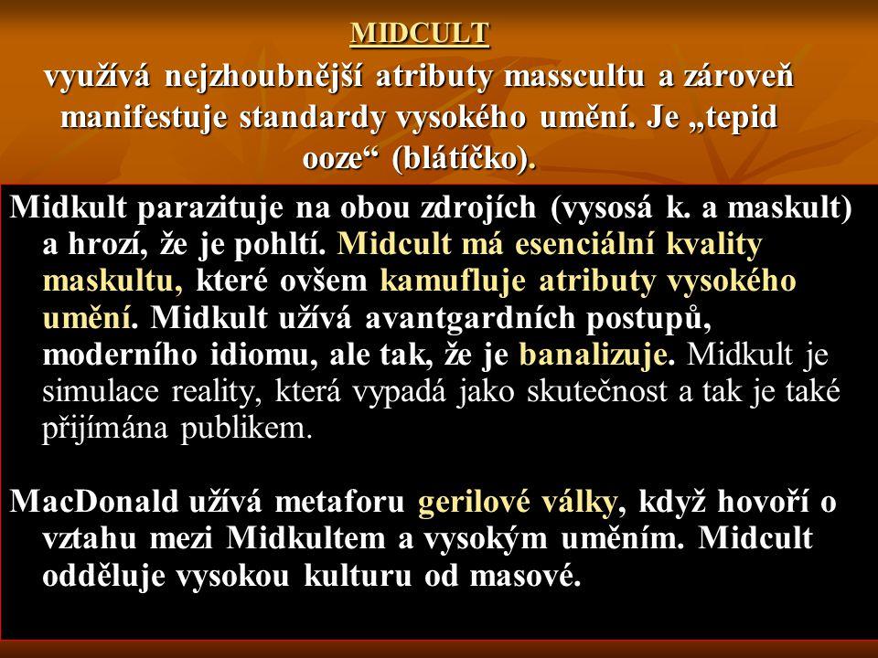 """MIDCULT využívá nejzhoubnější atributy masscultu a zároveň manifestuje standardy vysokého umění. Je """"tepid ooze"""" (blátíčko). Midkult parazituje na obo"""