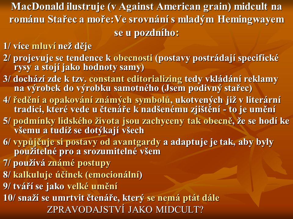 MacDonald ilustruje (v Against American grain) midcult na románu Stařec a moře:Ve srovnání s mladým Hemingwayem se u pozdního : 1/ více mluví než děje
