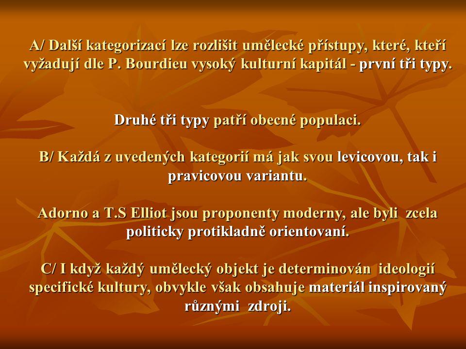 A/ Další kategorizací lze rozlišit umělecké přístupy, které, kteří vyžadují dle P. Bourdieu vysoký kulturní kapitál - první tři typy. Druhé tři typy p