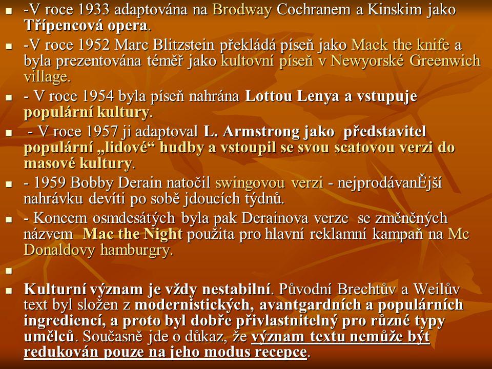 -V roce 1933 adaptována na Brodway Cochranem a Kinskim jako Třípencová opera. -V roce 1933 adaptována na Brodway Cochranem a Kinskim jako Třípencová o