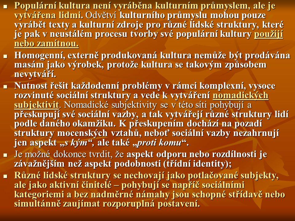 Populární kultura není vyráběna kulturním průmyslem, ale je vytvářena lidmi. Odvětví kulturního průmyslu mohou pouze vyrábět texty a kulturní zdroje p