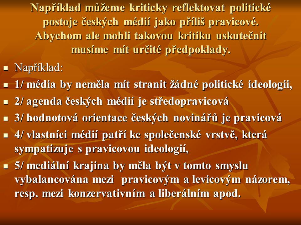 Například můžeme kriticky reflektovat politické postoje českých médií jako příliš pravicové. Abychom ale mohli takovou kritiku uskutečnit musíme mít u