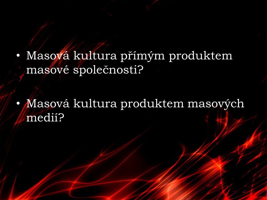 Masová kultura přímým produktem masové společnosti? Masová kultura produktem masových medií?