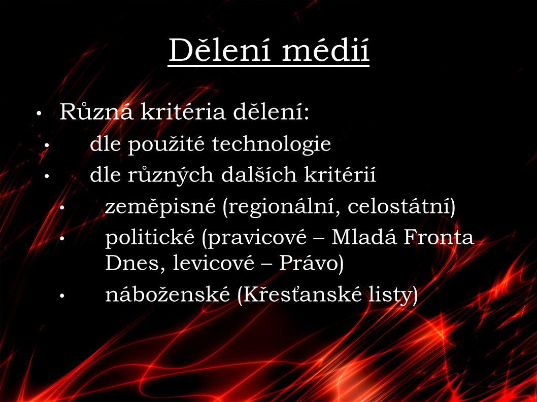 Dělení médií Různá kritéria dělení: dle použité technologie dle různých dalších kritérií zeměpisné (regionální, celostátní) politické (pravicové – Mla