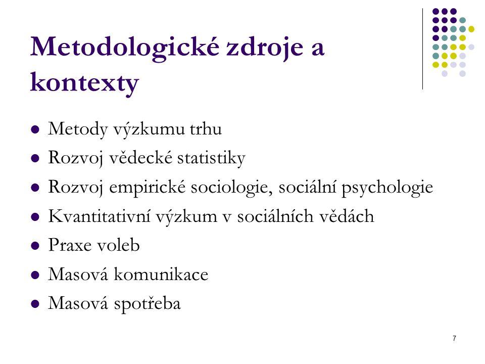 7 Metodologické zdroje a kontexty Metody výzkumu trhu Rozvoj vědecké statistiky Rozvoj empirické sociologie, sociální psychologie Kvantitativní výzkum v sociálních vědách Praxe voleb Masová komunikace Masová spotřeba