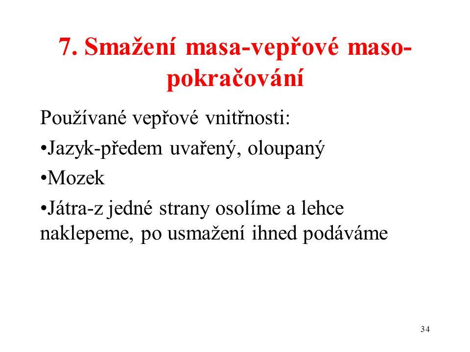 7. Smažení masa-vepřové maso- pokračování Používané vepřové vnitřnosti: Jazyk-předem uvařený, oloupaný Mozek Játra-z jedné strany osolíme a lehce nakl