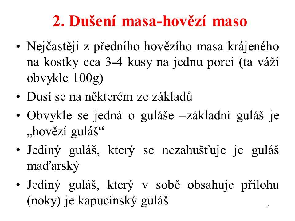2. Dušení masa-hovězí maso Nejčastěji z předního hovězího masa krájeného na kostky cca 3-4 kusy na jednu porci (ta váží obvykle 100g) Dusí se na někte
