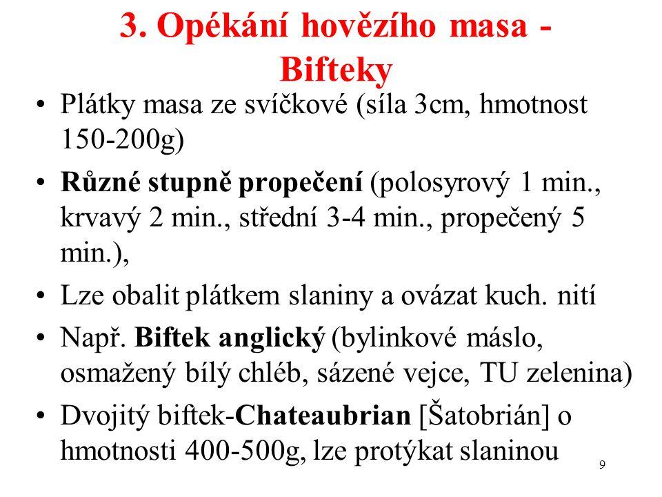 3. Opékání hovězího masa - Bifteky Plátky masa ze svíčkové (síla 3cm, hmotnost 150-200g) Různé stupně propečení (polosyrový 1 min., krvavý 2 min., stř