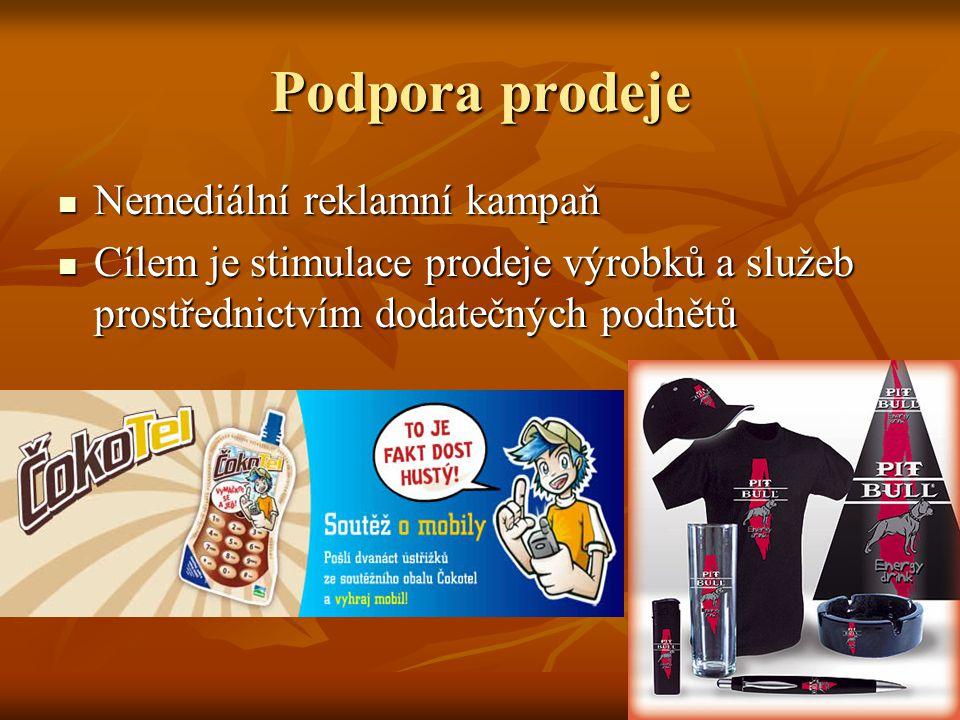 Podpora prodeje Nemediální reklamní kampaň Nemediální reklamní kampaň Cílem je stimulace prodeje výrobků a služeb prostřednictvím dodatečných podnětů