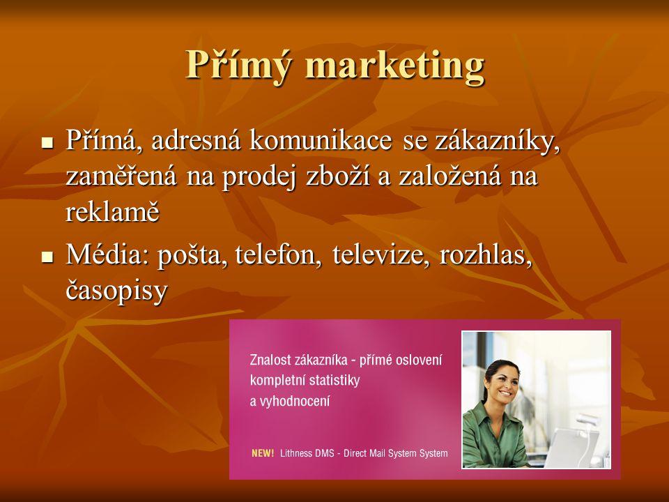 Přímý marketing Přímá, adresná komunikace se zákazníky, zaměřená na prodej zboží a založená na reklamě Přímá, adresná komunikace se zákazníky, zaměřen