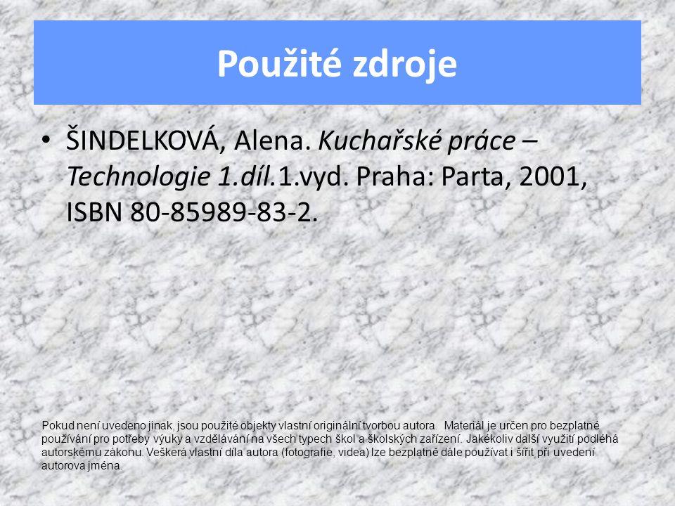 Použité zdroje ŠINDELKOVÁ, Alena. Kuchařské práce – Technologie 1.díl.1.vyd.