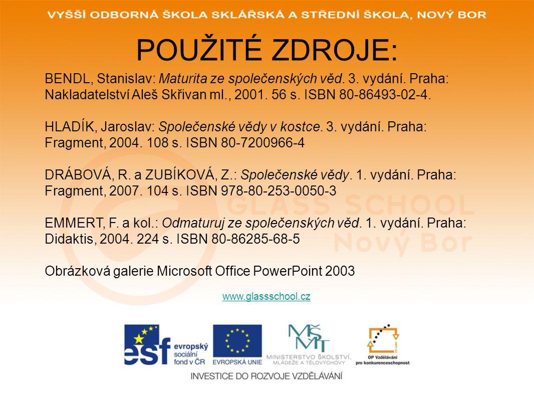 POUŽITÉ ZDROJE: www.glassschool.cz BENDL, Stanislav: Maturita ze společenských věd.