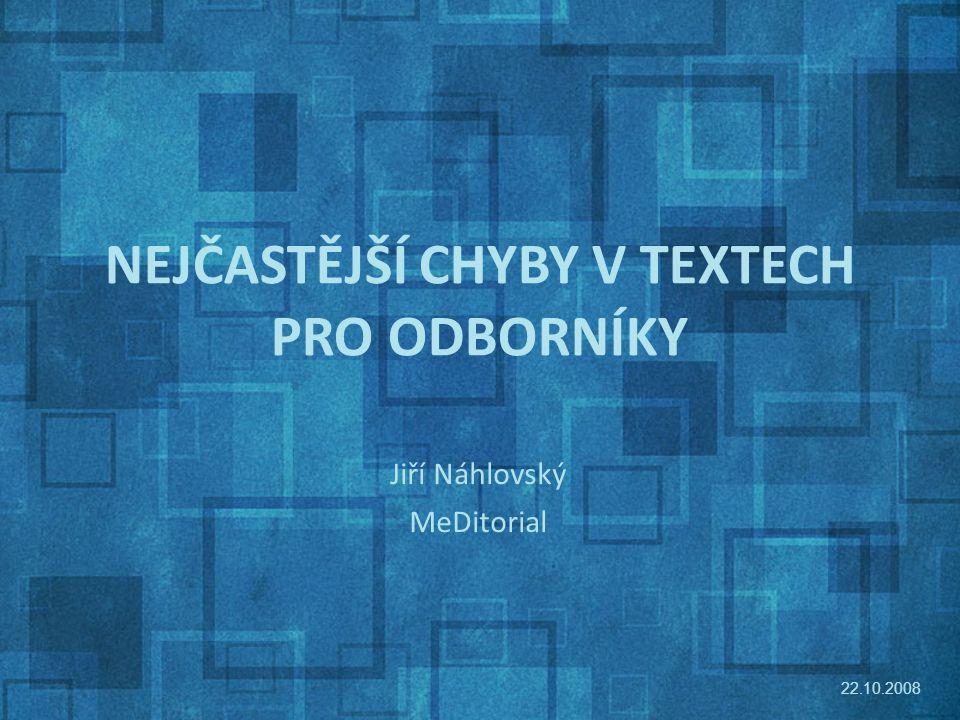 NEJČASTĚJŠÍ CHYBY V TEXTECH PRO ODBORNÍKY Jiří Náhlovský MeDitorial 22.10.2008