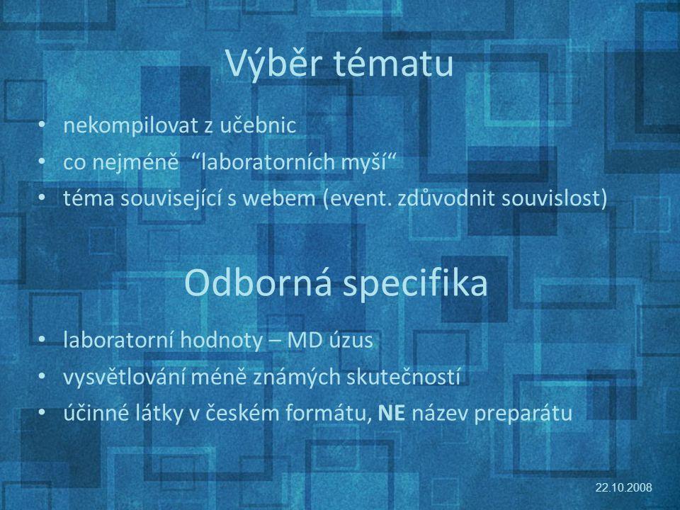Výběr tématu nekompilovat z učebnic co nejméně laboratorních myší téma související s webem (event.