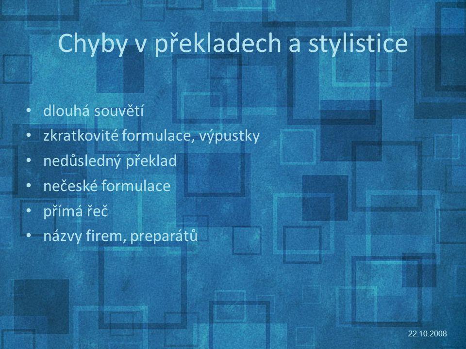 Chyby v překladech a stylistice 22.10.2008 dlouhá souvětí zkratkovité formulace, výpustky nedůsledný překlad nečeské formulace přímá řeč názvy firem, preparátů