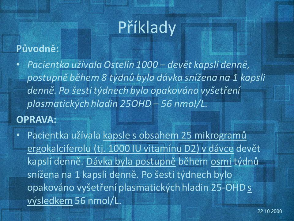 Příklady Původně: Pacientka užívala Ostelin 1000 – devět kapslí denně, postupně během 8 týdnů byla dávka snížena na 1 kapsli denně.