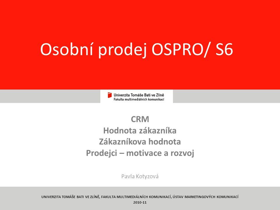 1 Osobní prodej OSPRO/ S6 CRM Hodnota zákazníka Zákazníkova hodnota Prodejci – motivace a rozvoj Pavla Kotyzová UNIVERZITA TOMÁŠE BATI VE ZLÍNĚ, FAKUL