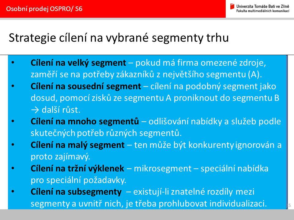 15 Strategie cílení na vybrané segmenty trhu Osobní prodej OSPRO/ S6 Cílení na velký segment – pokud má firma omezené zdroje, zaměří se na potřeby zák