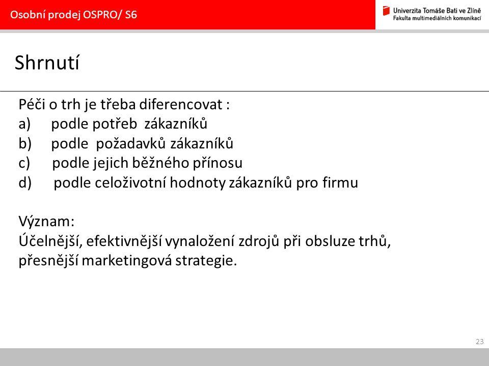 23 Shrnutí Osobní prodej OSPRO/ S6 Péči o trh je třeba diferencovat : a)podle potřeb zákazníků b)podle požadavků zákazníků c) podle jejich běžného pří