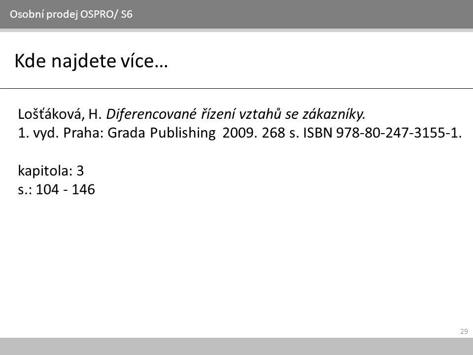 29 Kde najdete více… Osobní prodej OSPRO/ S6 Lošťáková, H. Diferencované řízení vztahů se zákazníky. 1. vyd. Praha: Grada Publishing 2009. 268 s. ISBN